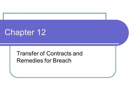 Chapter 12 Transfer of Contracts and Remedies for Breach.