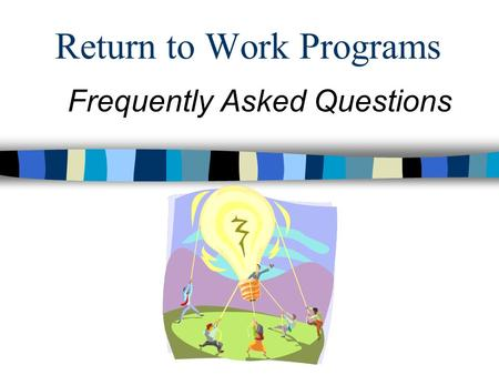 Return to Work Programs Frequently Asked Questions.