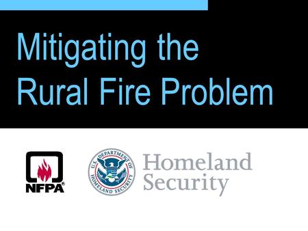 1 Mitigating the Rural Fire Problem. 2 Project Purpose Reduce fire deaths and injuries in rural America.