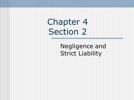 Chapter 4 Section 2 Negligence and Strict Liability.
