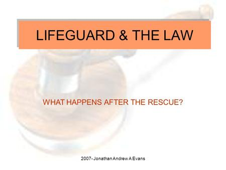 2007- Jonathan Andrew A Evans LIFEGUARD & THE LAW WHAT HAPPENS AFTER THE RESCUE?