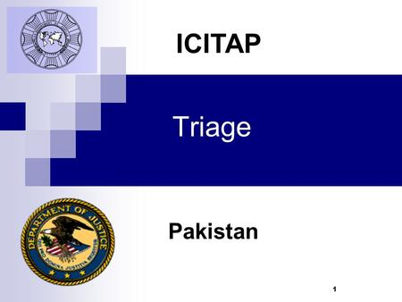 1 Triage Pakistan ICITAP. Learning Objectives Define triage Know the principles of triage Know the categories of triage Know what is mass casualties (MASCAL)