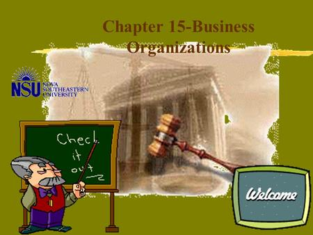 Chapter 15-Business Organizations Basic organizational form in which its owner owns and operates the organization. No formal state filings needed and.
