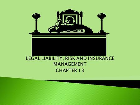 LEGAL LIABILITY, RISK AND INSURANCE MANAGEMENT CHAPTER 13.