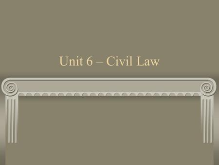 Unit 6 – Civil Law.