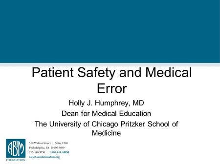 Patient Safety and Medical Error Holly J. Humphrey, MD Dean for Medical Education The University of Chicago Pritzker School of Medicine.