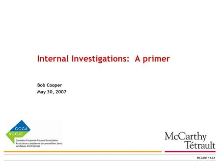 Internal Investigations: A primer Bob Cooper May 30, 2007.