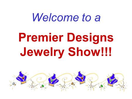 Welcome to a Premier Designs Jewelry Show!!!. Today is about Fashion, FUN & DIVA $$$