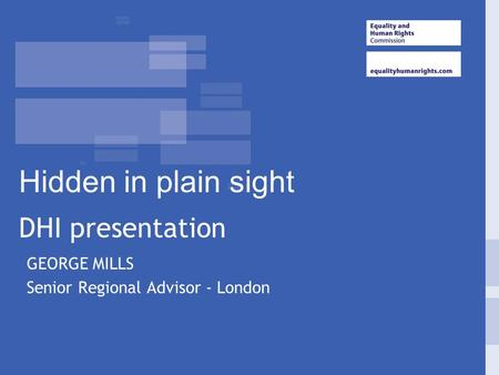 GEORGE MILLS Senior Regional Advisor - London DHI presentation Hidden in plain sight.