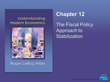 Chapter 12 The Fiscal Policy Approach to Stabilization.