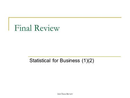 Mid-Term Review Final Review Statistical for Business (1)(2)