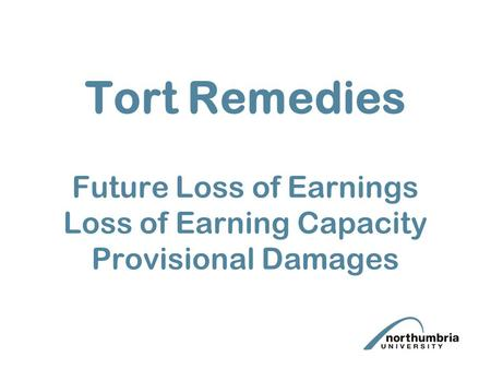 Tort Remedies Future Loss of Earnings Loss of Earning Capacity Provisional Damages.