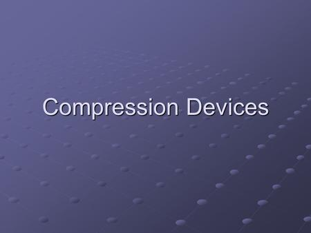 Compression Devices. © 2005 - FA Davis Purposes Edema reduction Improves healing environment Improves healing environment Reduces neuromuscular inhibition.