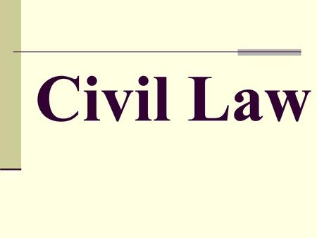 Civil Law. Regulate relations between individuals or groups of individuals Regulate everyday situations Marriage, divorce, contracts, real estate, insurance,