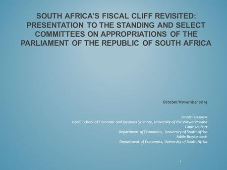 SOUTH AFRICA'S FISCAL CLIFF REVISITED: PRESENTATION TO THE STANDING AND SELECT COMMITTEES ON APPROPRIATIONS OF THE PARLIAMENT OF THE REPUBLIC OF SOUTH.