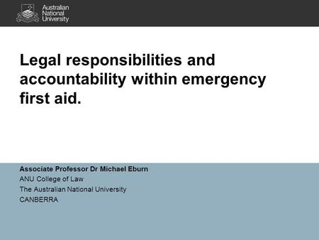 Associate Professor Dr Michael Eburn ANU College of Law The Australian National University CANBERRA Legal responsibilities and accountability within emergency.