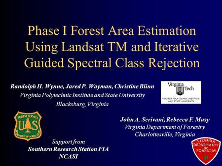 Phase I Forest Area Estimation Using Landsat TM and Iterative Guided Spectral Class Rejection Randolph H. Wynne, Jared P. Wayman, Christine Blinn Virginia.