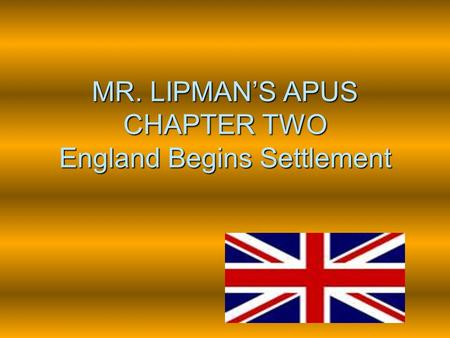 MR. LIPMAN'S APUS CHAPTER TWO England Begins Settlement.