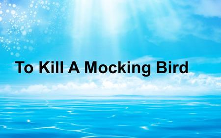 To Kill A Mocking Bird. Why the film is titled To kill a Mocking Bird?
