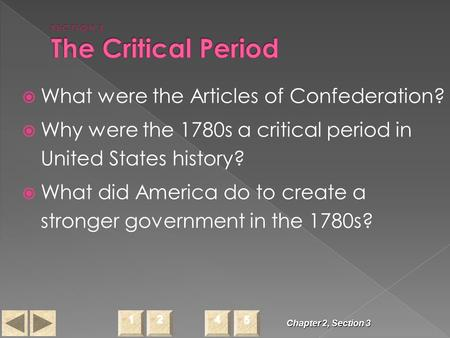 Chapter 2, Section 3  What were the Articles of Confederation?  Why were the 1780s a critical period in United States history?  What did America do.