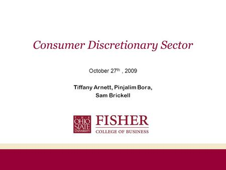 Consumer Discretionary Sector October 27 th, 2009 Tiffany Arnett, Pinjalim Bora, Sam Brickell.