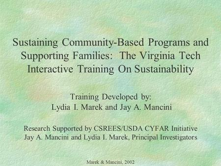 Sustaining Community-Based Programs and Supporting Families: The Virginia Tech Interactive Training On Sustainability Training Developed by: Lydia I. Marek.