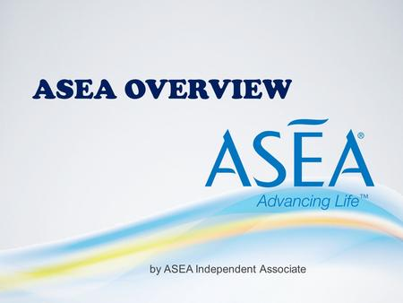 ASEA OVERVIEW by ASEA Independent Associate. ASEA overview by ASEA Independent Associate.