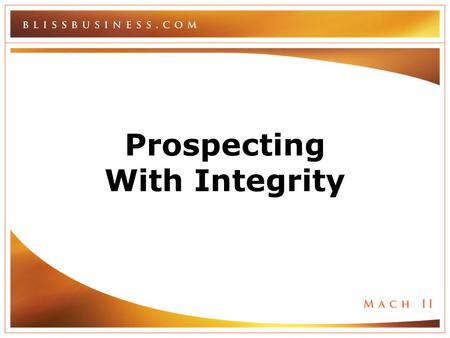 Prospecting With Integrity. Prospecting with integrity creates and sustains a reputation of honor, honesty, integrity and respect.