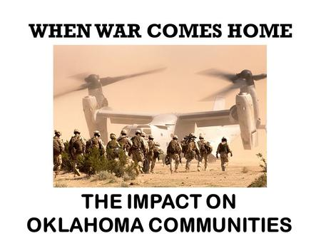 WHEN WAR COMES HOME THE IMPACT ON OKLAHOMA COMMUNITIES.