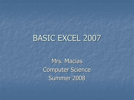 BASIC EXCEL 2007 Mrs. Macias Computer Science Summer 2008.