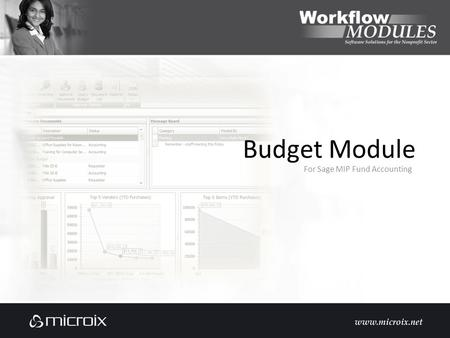 Budget Module For Sage MIP Fund Accounting. Sage Requirements Fund Accounting 10.0 or higher Budget Module optional but required for multiple budget versions.