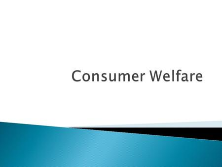  Consumer welfare from a good is the benefit a consumer gets from consuming that good in excess of the cost of the good.  If you buy a good for exactly.