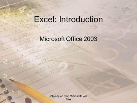 Info copied from Microsoft Help Files Excel: Introduction Microsoft Office 2003.