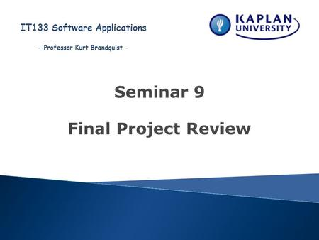 - Professor Kurt Brandquist - IT133 Software Applications Seminar 9 Final Project Review.