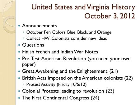 United States and Virginia History October 3, 2012 United States and Virginia History October 3, 2012 Announcements ◦ October Pen Colors: Blue, Black,
