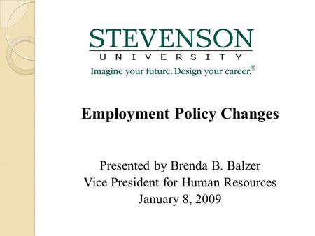 Employment Policy Changes Presented by Brenda B. Balzer Vice President for Human Resources January 8, 2009.
