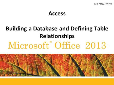 ® Microsoft Office 2013 Access Building a Database and Defining Table Relationships.