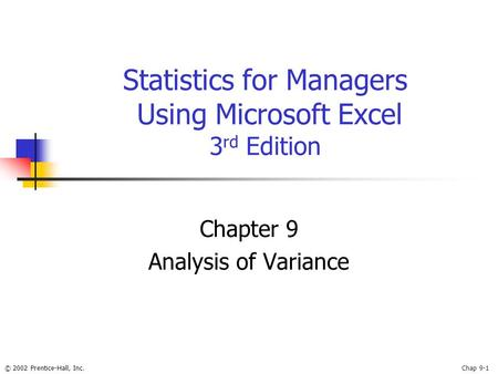 © 2002 Prentice-Hall, Inc.Chap 9-1 Statistics for Managers Using Microsoft Excel 3 rd Edition Chapter 9 Analysis of Variance.