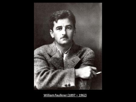 William Faulkner (1897 – 1962). If you would find the imaginative equivalents of certain civil rights figures in American writing, Rosa Parks and James.