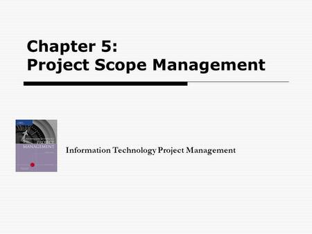Chapter 5: Project Scope Management Information Technology Project Management.