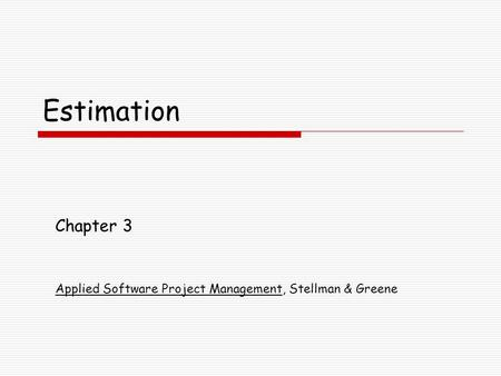 Estimation Chapter 3 Applied Software Project Management, Stellman & Greene.