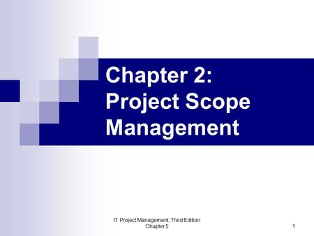 IT Project Management, Third Edition Chapter 5 1 Chapter 2: Project Scope Management.