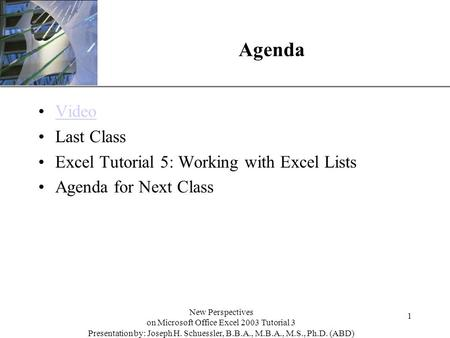 XP Agenda Video Last Class Excel Tutorial 5: Working with Excel Lists Agenda for Next Class 1 New Perspectives on Microsoft Office Excel 2003 Tutorial.