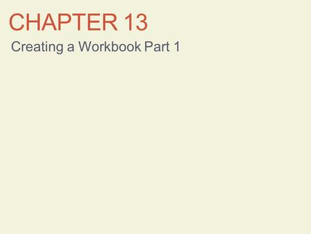 CHAPTER 13 Creating a Workbook Part 1. Learning Objectives Understand spreadsheets and Excel Enter data in cells Edit cell content Work with columns and.