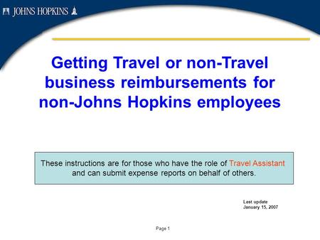 Page 1 Getting Travel or non-Travel business reimbursements for non-Johns Hopkins employees Last update January 15, 2007 These instructions are for those.