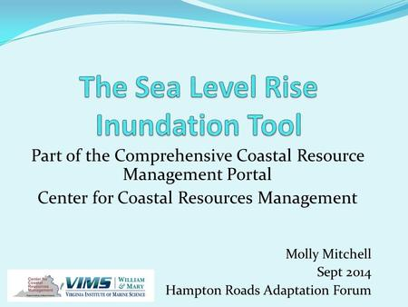 Part of the Comprehensive Coastal Resource Management Portal Center for Coastal Resources Management Molly Mitchell Sept 2014 Hampton Roads Adaptation.