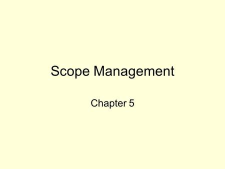 Scope Management Chapter 5.