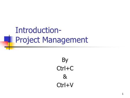 Introduction- Project Management By Ctrl+C & Ctrl+V 1.
