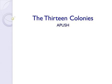 The Thirteen Colonies APUSH. SOUTHERN COLONIES Charter of the Virginia Company.