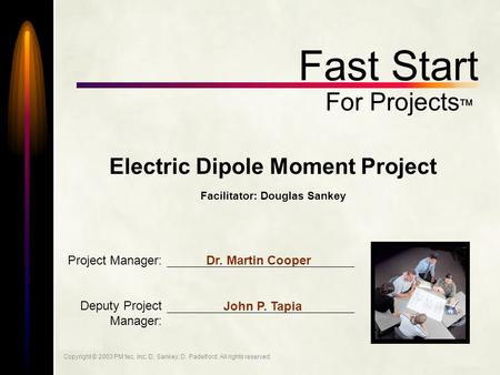 Task: Copyright © 2003 PM tec, Inc; D. Sankey; D. Padelford. All rights reserved. 1 Fast Start For Projects  Electric Dipole Moment Project Facilitator: